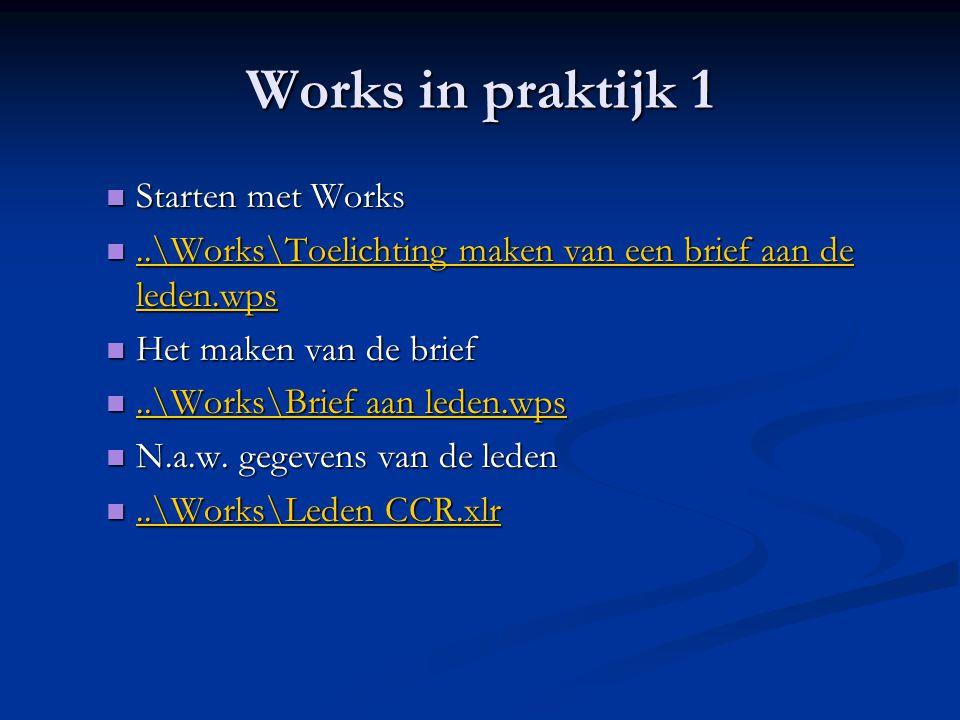 Works in praktijk 1 Starten met Works Starten met Works..\Works\Toelichting maken van een brief aan de leden.wps..\Works\Toelichting maken van een brief aan de leden.wps..\Works\Toelichting maken van een brief aan de leden.wps..\Works\Toelichting maken van een brief aan de leden.wps Het maken van de brief Het maken van de brief..\Works\Brief aan leden.wps..\Works\Brief aan leden.wps..\Works\Brief aan leden.wps..\Works\Brief aan leden.wps N.a.w.