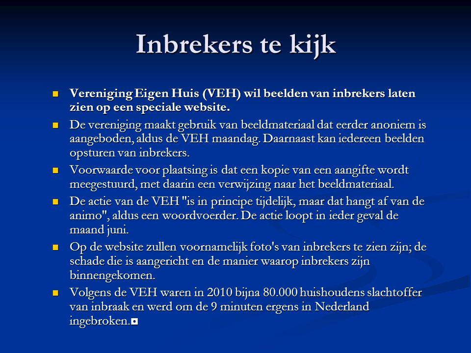 Inbrekers te kijk Vereniging Eigen Huis (VEH) wil beelden van inbrekers laten zien op een speciale website.