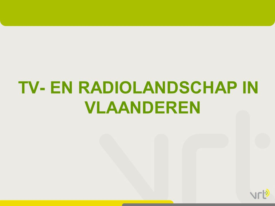 TV- EN RADIOLANDSCHAP IN VLAANDEREN