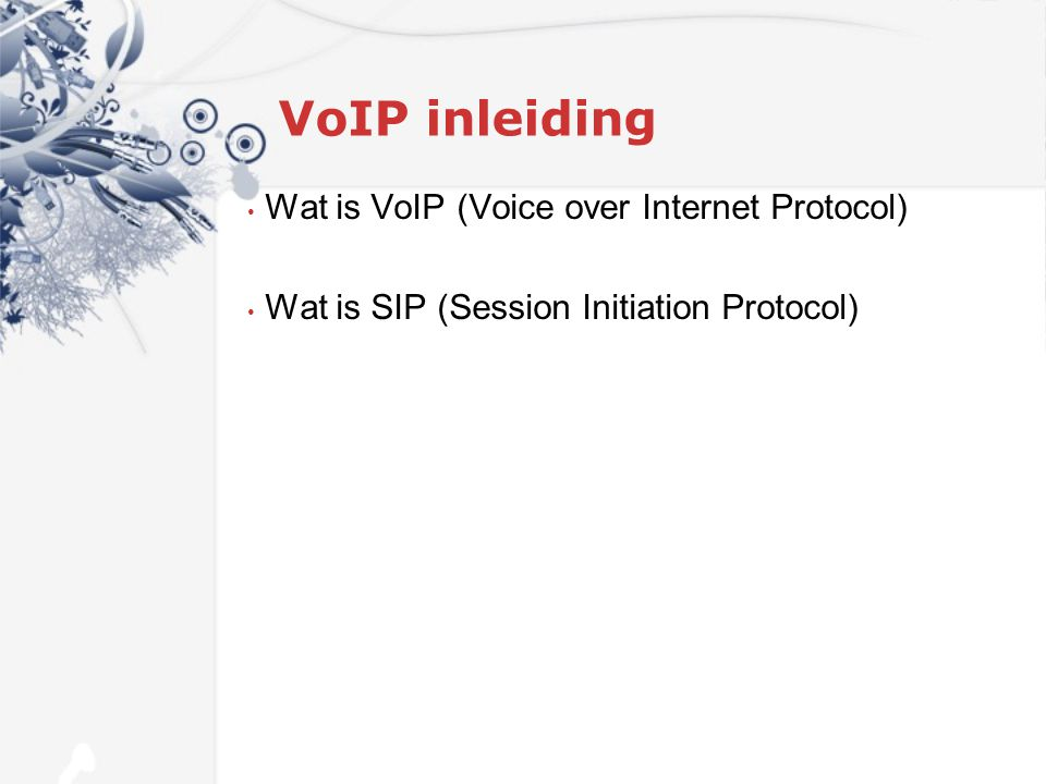 VoIP inleiding Wat is VoIP (Voice over Internet Protocol) Wat is SIP (Session Initiation Protocol)