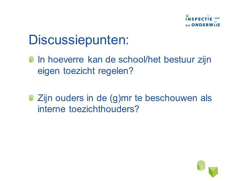 Discussiepunten: In hoeverre kan de school/het bestuur zijn eigen toezicht regelen.
