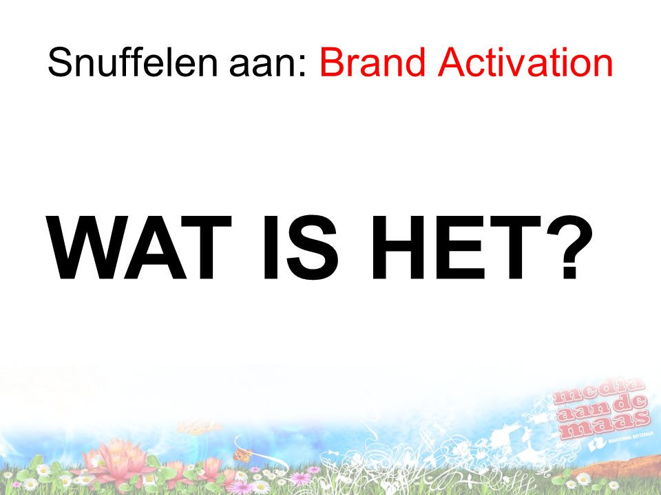 Snuffelen aan: Brand Activation WAT IS HET?