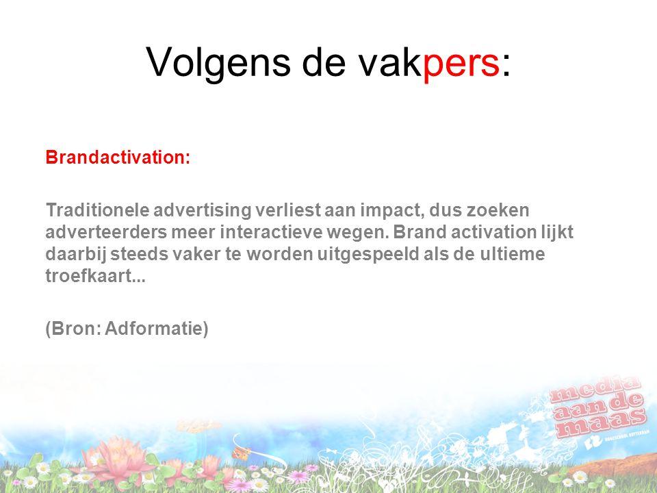 Volgens de vakpers: Brandactivation: Traditionele advertising verliest aan impact, dus zoeken adverteerders meer interactieve wegen. Brand activation