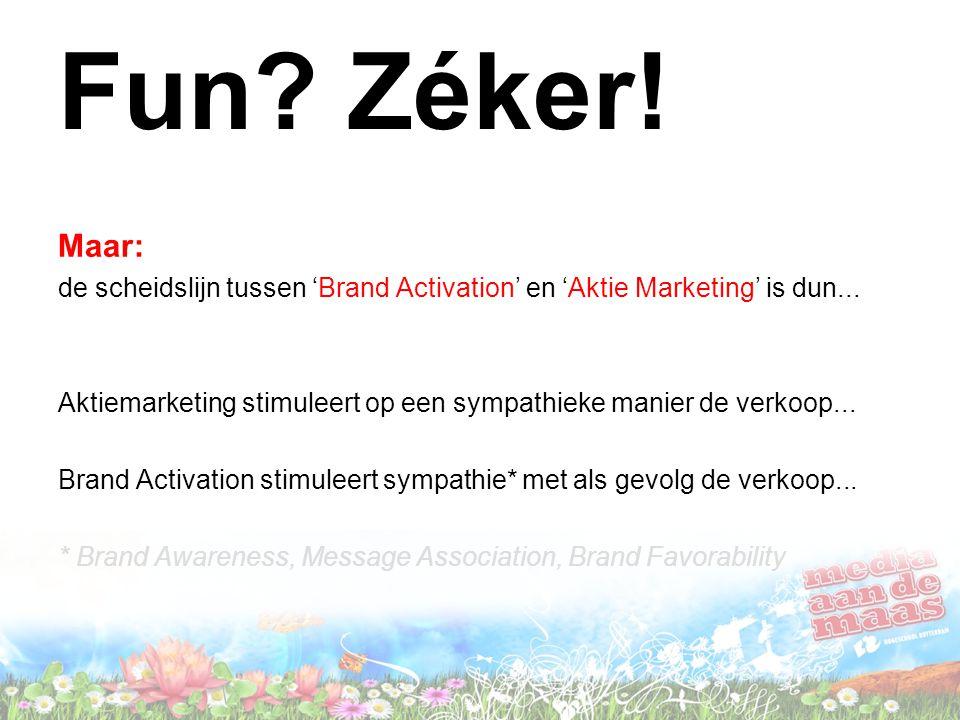 Fun? Zéker! Maar: de scheidslijn tussen 'Brand Activation' en 'Aktie Marketing' is dun... Aktiemarketing stimuleert op een sympathieke manier de verko