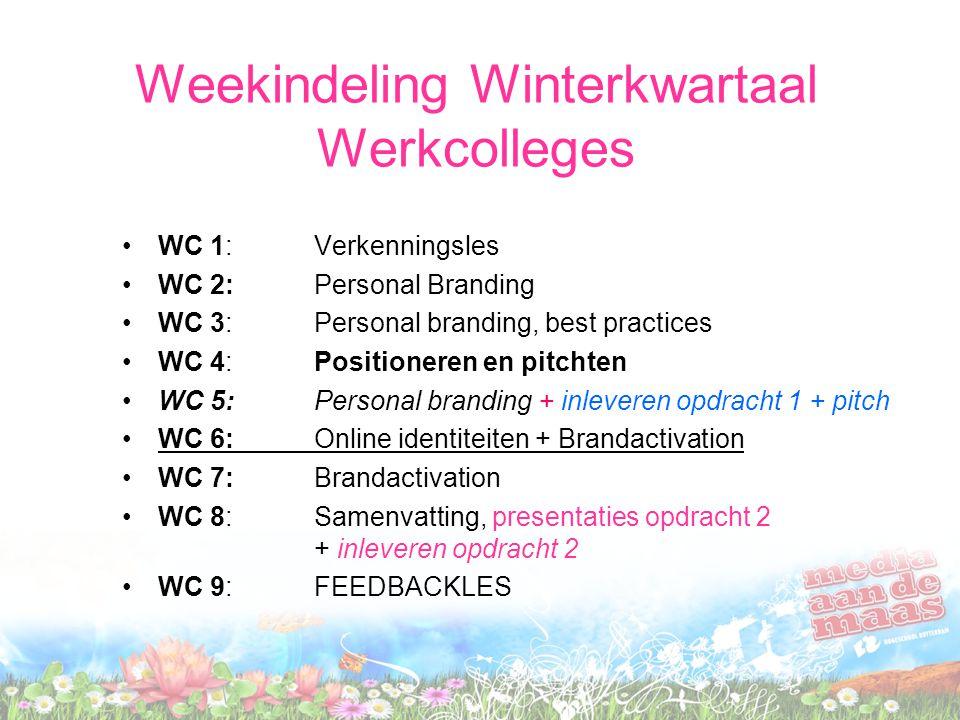 Weekindeling Winterkwartaal Werkcolleges WC 1: Verkenningsles WC 2: Personal Branding WC 3: Personal branding, best practices WC 4: Positioneren en pi
