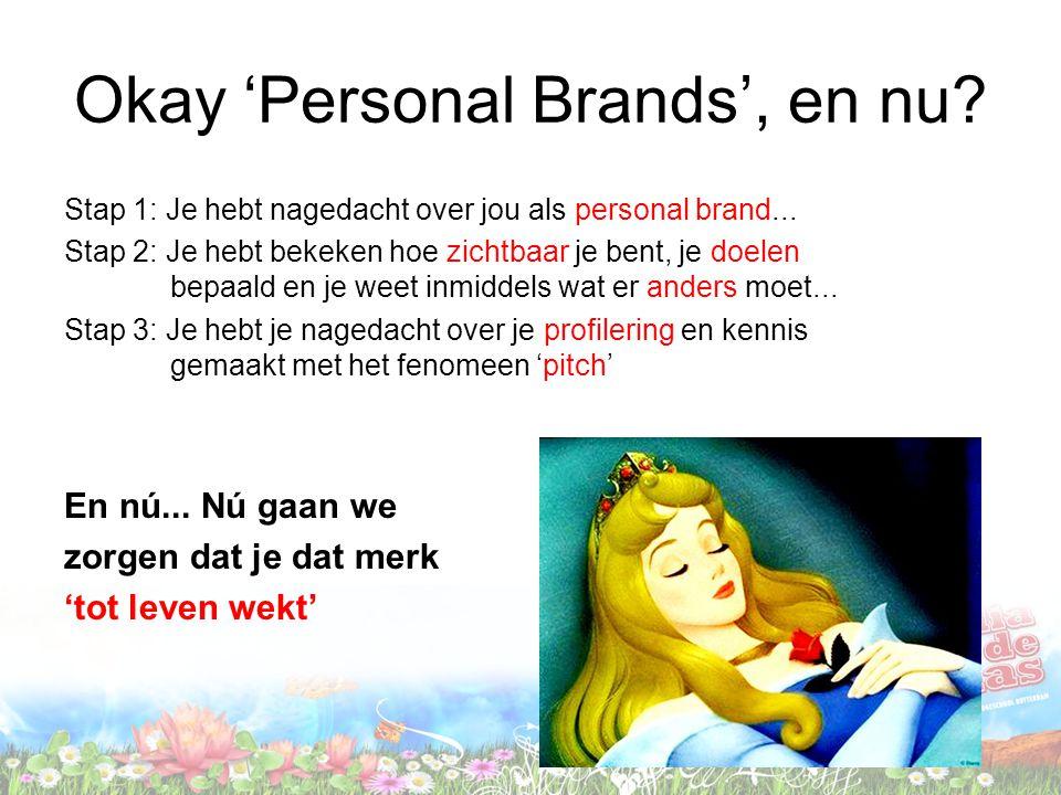 Okay 'Personal Brands', en nu? Stap 1: Je hebt nagedacht over jou als personal brand... Stap 2: Je hebt bekeken hoe zichtbaar je bent, je doelen bepaa