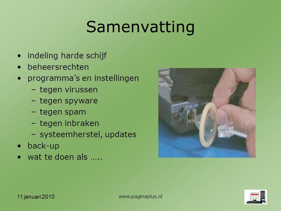 11 januari 2010 www.paginaplus.nl Samenvatting indeling harde schijf beheersrechten programma's en instellingen –tegen virussen –tegen spyware –tegen spam –tegen inbraken –systeemherstel, updates back-up wat te doen als …..