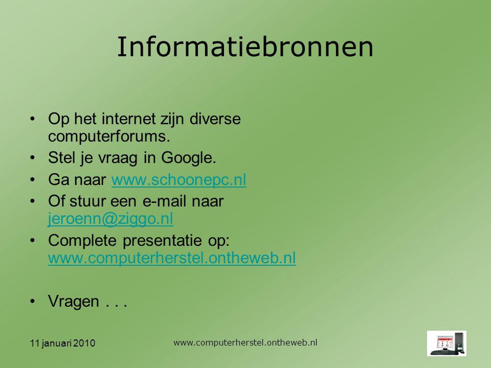 11 januari 2010 www.computerherstel.ontheweb.nl Informatiebronnen Op het internet zijn diverse computerforums.