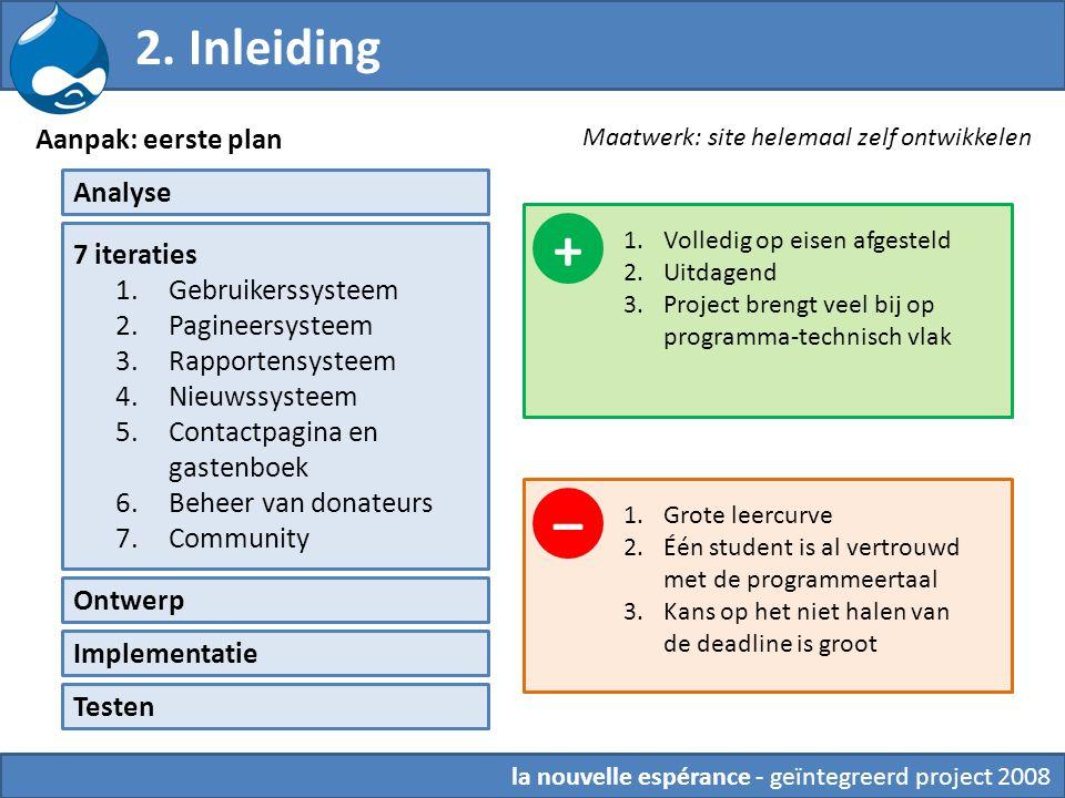 2. Inleiding Aanpak: eerste plan Maatwerk: site helemaal zelf ontwikkelen Analyse 7 iteraties 1.Gebruikerssysteem 2.Pagineersysteem 3.Rapportensysteem