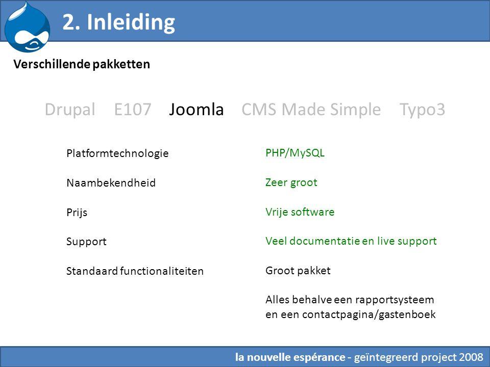 Drupal E107 Joomla CMS Made Simple Typo3 PHP/MySQL Zeer groot Vrije software Veel documentatie en live support Groot pakket Alles behalve een rapports