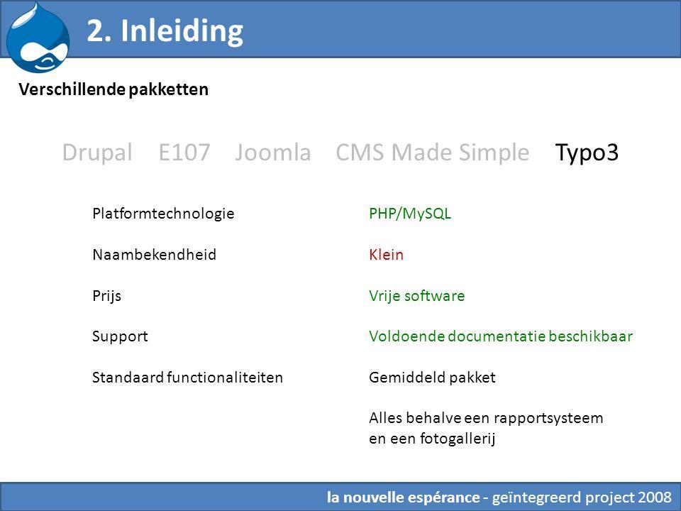 Drupal E107 Joomla CMS Made Simple Typo3 PHP/MySQL Klein Vrije software Voldoende documentatie beschikbaar Gemiddeld pakket Alles behalve een rapports