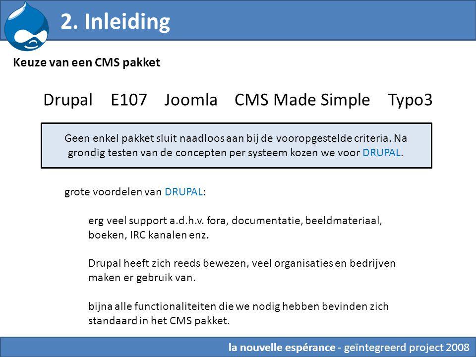 Drupal E107 Joomla CMS Made Simple Typo3 Geen enkel pakket sluit naadloos aan bij de vooropgestelde criteria. Na grondig testen van de concepten per s