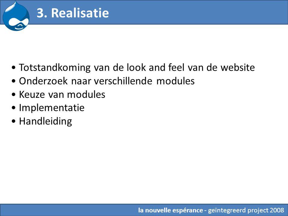 3. Realisatie Totstandkoming van de look and feel van de website Onderzoek naar verschillende modules Keuze van modules Implementatie Handleiding la n