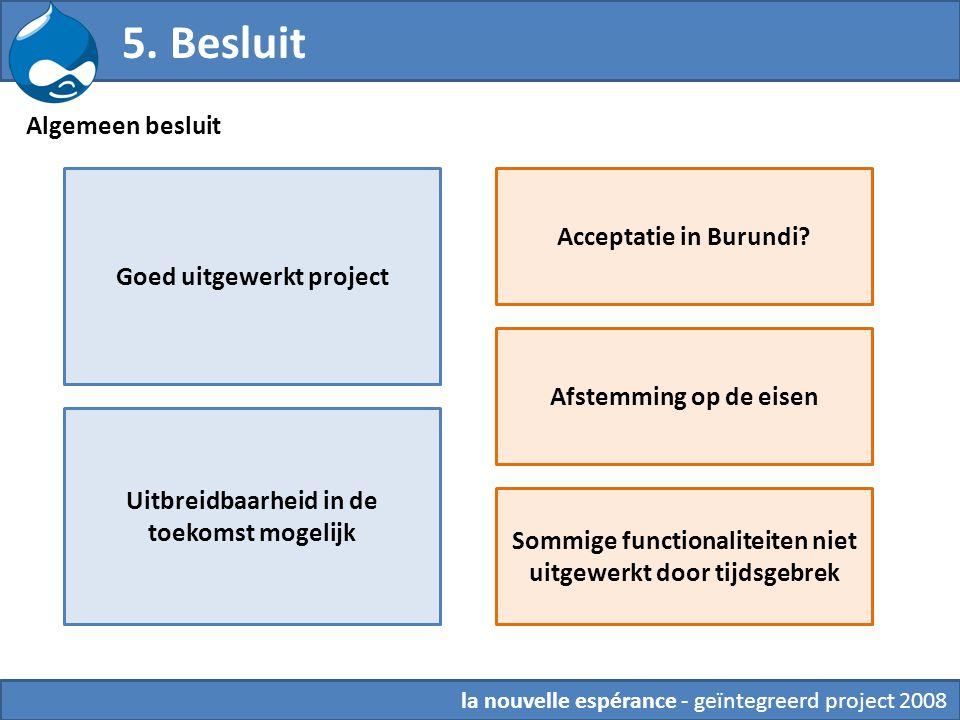 la nouvelle espérance - geïntegreerd project 2008 Algemeen besluit 5. Besluit Goed uitgewerkt project Uitbreidbaarheid in de toekomst mogelijk Accepta