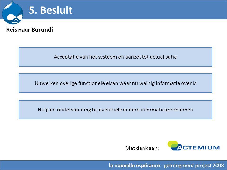 la nouvelle espérance - geïntegreerd project 2008 Reis naar Burundi 5. Besluit Met dank aan: Acceptatie van het systeem en aanzet tot actualisatie Uit