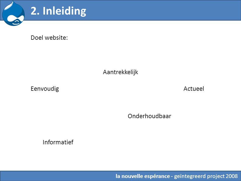 2. Inleiding Doel website: Aantrekkelijk Onderhoudbaar Actueel Informatief Eenvoudig la nouvelle espérance - geïntegreerd project 2008