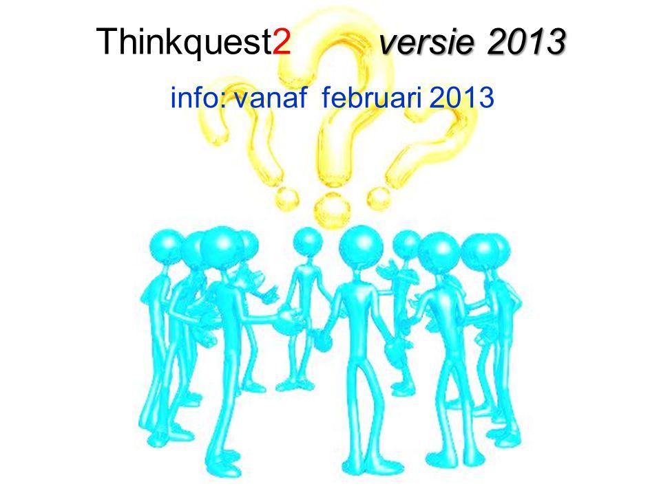 info: vanaf februari 2013 versie 2013 Thinkquest2 versie 2013