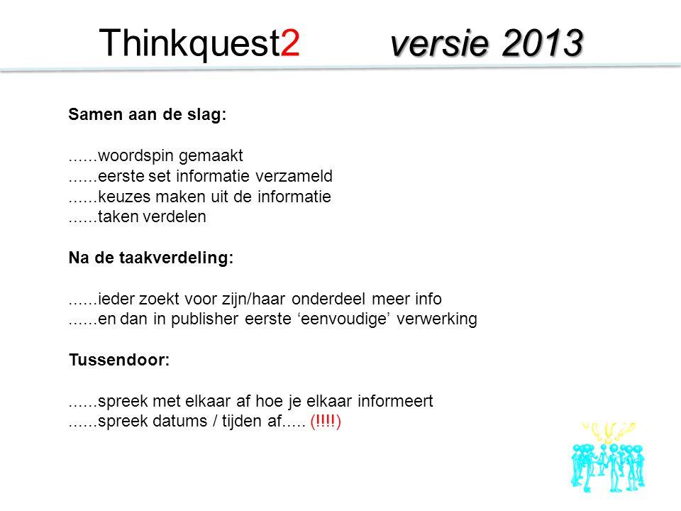 Ideeën opdoen: www.thinkquest2.nl www.thinkquest2.nl en ga naar het ARCHIEF In het ARCHIEF vind je alle inzendingen van de vorige jaren.