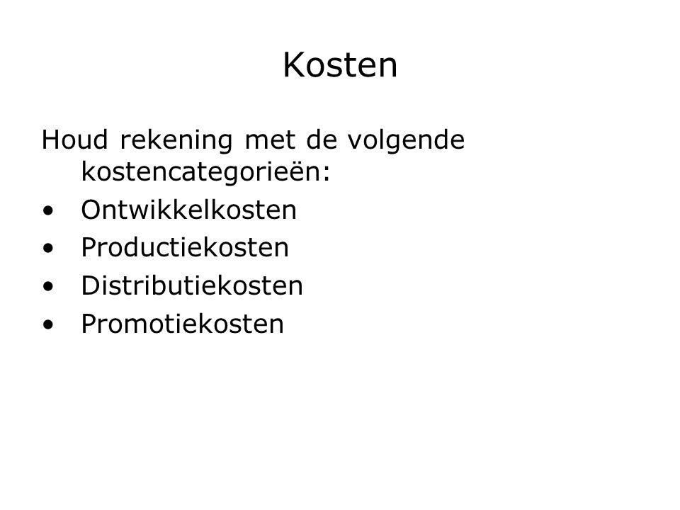 Kosten Houd rekening met de volgende kostencategorieën: Ontwikkelkosten Productiekosten Distributiekosten Promotiekosten