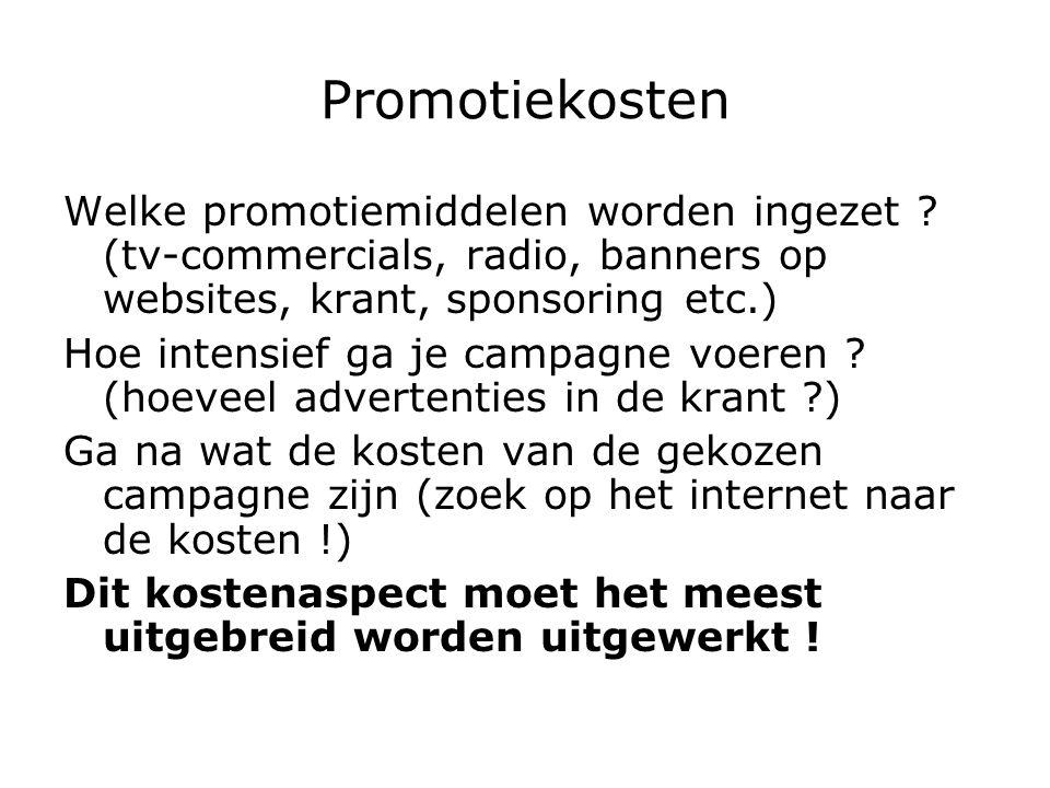 Promotiekosten Welke promotiemiddelen worden ingezet ? (tv-commercials, radio, banners op websites, krant, sponsoring etc.) Hoe intensief ga je campag