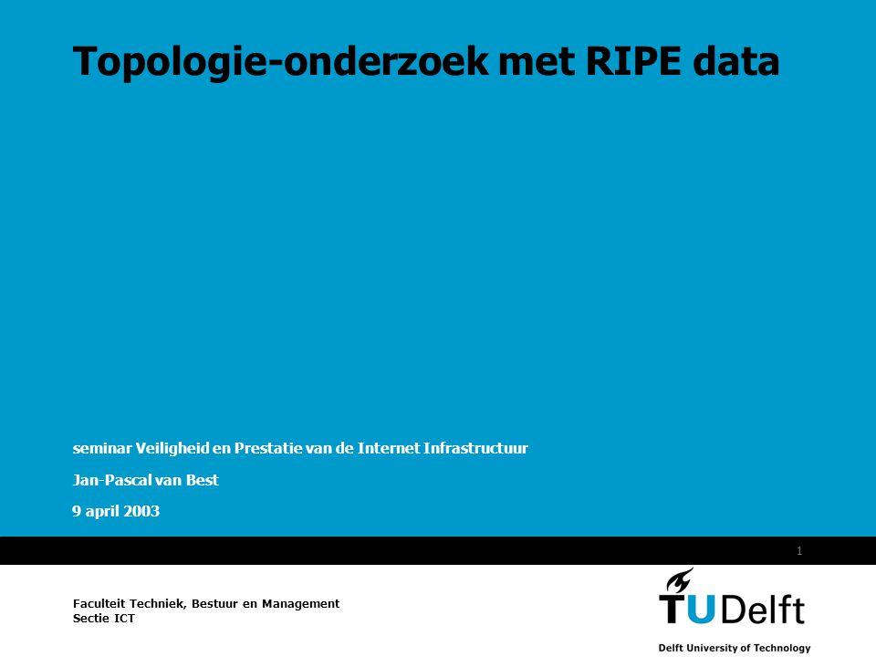 Information and Communication Technology 9 april 2003 1 Topologie-onderzoek met RIPE data seminar Veiligheid en Prestatie van de Internet Infrastructu