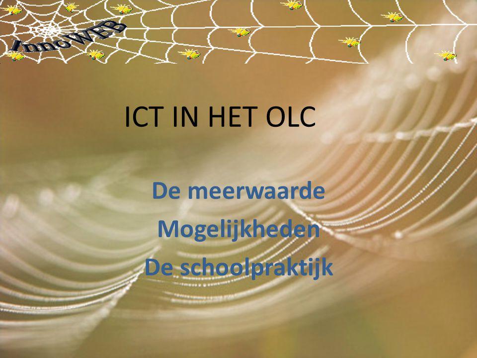 ICT IN HET OLC De meerwaarde Mogelijkheden De schoolpraktijk