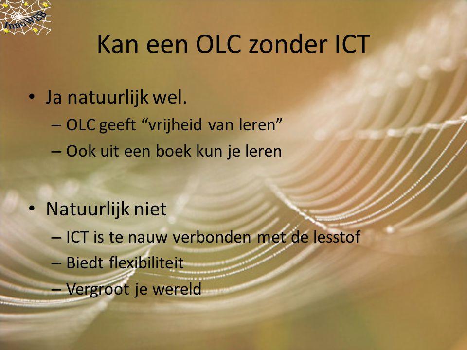 """Kan een OLC zonder ICT Ja natuurlijk wel. – OLC geeft """"vrijheid van leren"""" – Ook uit een boek kun je leren Natuurlijk niet – ICT is te nauw verbonden"""