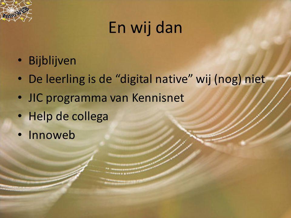 """En wij dan Bijblijven De leerling is de """"digital native"""" wij (nog) niet JIC programma van Kennisnet Help de collega Innoweb"""