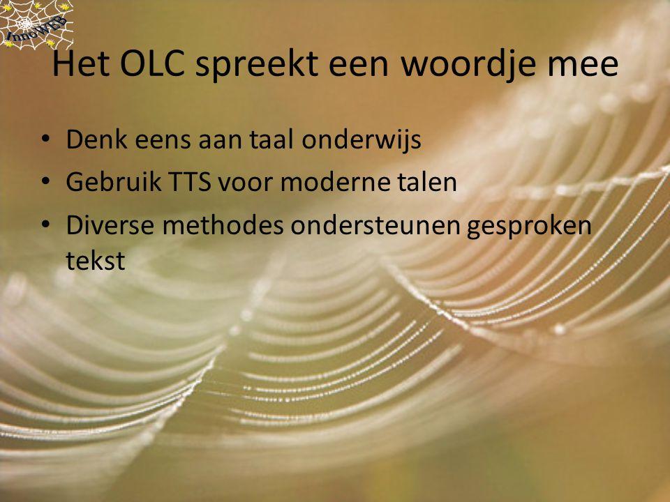 Het OLC spreekt een woordje mee Denk eens aan taal onderwijs Gebruik TTS voor moderne talen Diverse methodes ondersteunen gesproken tekst