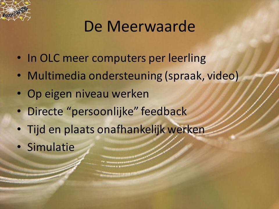 """De Meerwaarde In OLC meer computers per leerling Multimedia ondersteuning (spraak, video) Op eigen niveau werken Directe """"persoonlijke"""" feedback Tijd"""