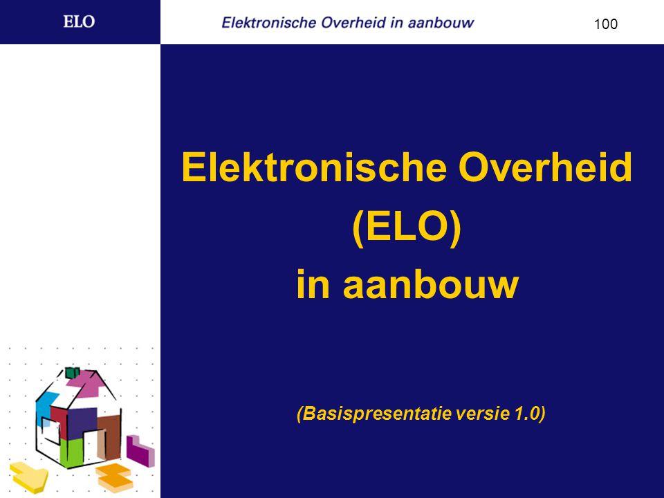 Elektronische Overheid (ELO) in aanbouw (Basispresentatie versie 1.0) 100