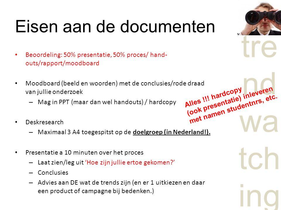 tre nd wa tch ing Eisen aan de documenten Beoordeling: 50% presentatie, 50% proces/ hand- outs/rapport/moodboard Moodboard (beeld en woorden) met de conclusies/rode draad van jullie onderzoek – Mag in PPT (maar dan wel handouts) / hardcopy Deskresearch – Maximaal 3 A4 toegespitst op de doelgroep (in Nederland!).