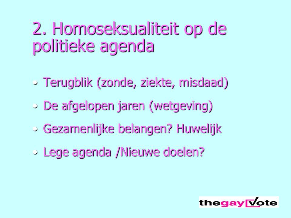 2. Homoseksualiteit op de politieke agenda Terugblik (zonde, ziekte, misdaad)Terugblik (zonde, ziekte, misdaad) De afgelopen jaren (wetgeving)De afgel
