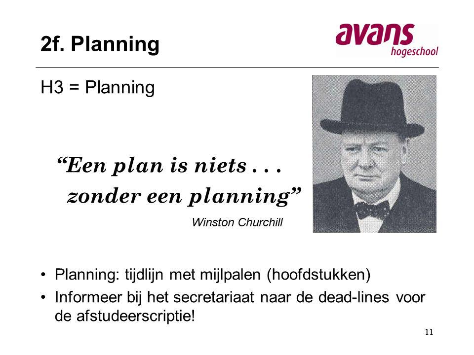 """11 2f. Planning H3 = Planning """"Een plan is niets... zonder een planning"""" Winston Churchill Planning: tijdlijn met mijlpalen (hoofdstukken) Informeer b"""