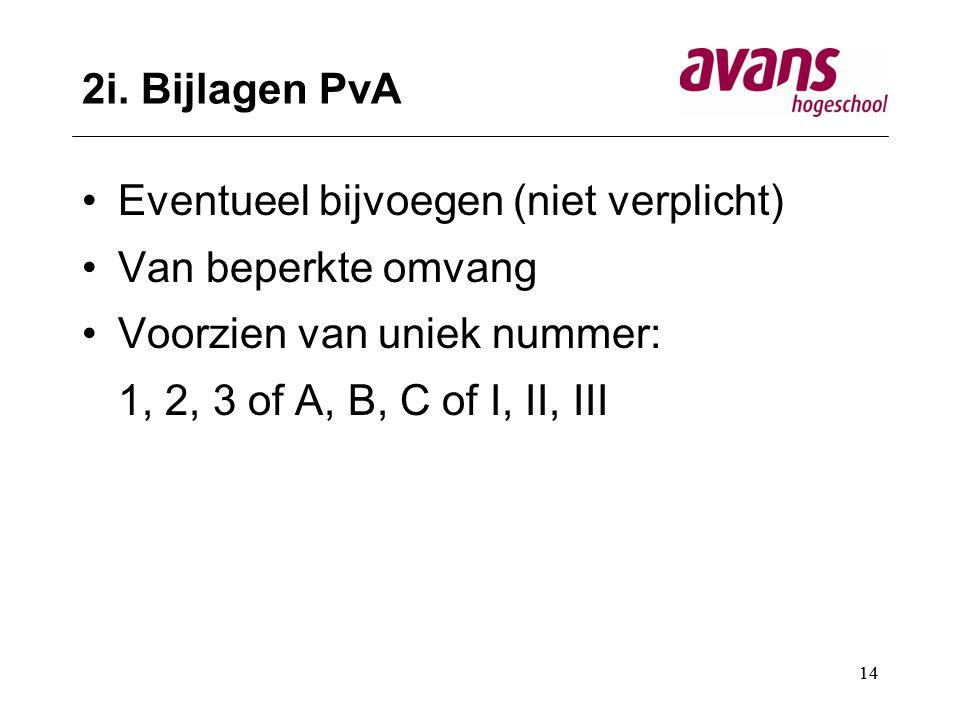14 2i. Bijlagen PvA Eventueel bijvoegen (niet verplicht) Van beperkte omvang Voorzien van uniek nummer: 1, 2, 3 of A, B, C of I, II, III