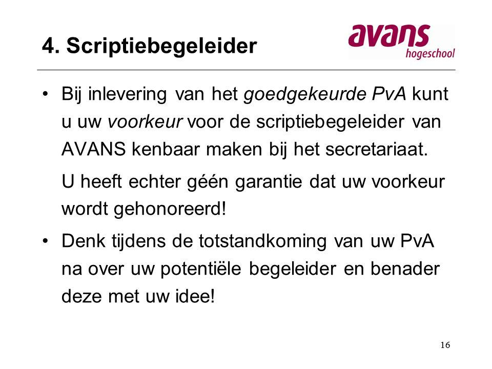 16 4. Scriptiebegeleider Bij inlevering van het goedgekeurde PvA kunt u uw voorkeur voor de scriptiebegeleider van AVANS kenbaar maken bij het secreta
