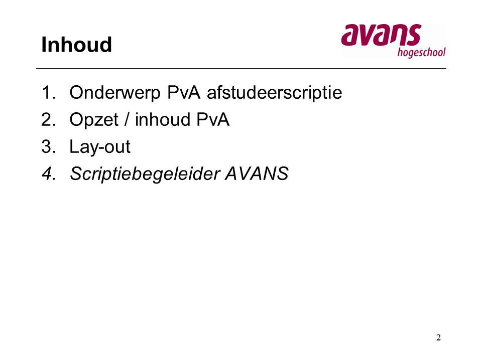 2 Inhoud 1.Onderwerp PvA afstudeerscriptie 2.Opzet / inhoud PvA 3.Lay-out 4.Scriptiebegeleider AVANS