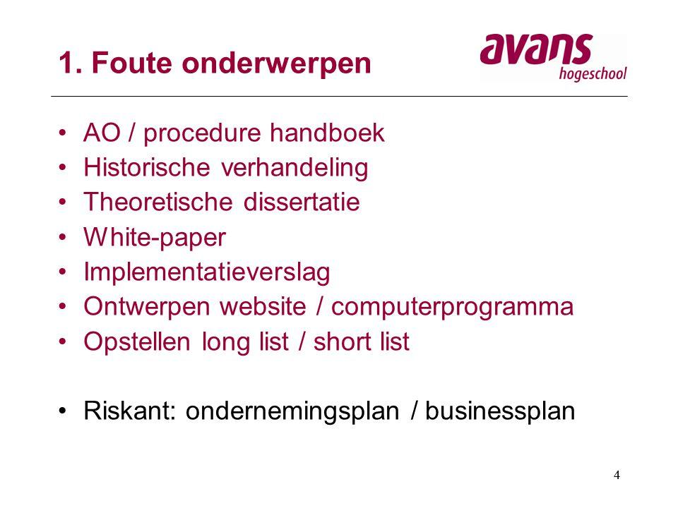 4 1. Foute onderwerpen AO / procedure handboek Historische verhandeling Theoretische dissertatie White-paper Implementatieverslag Ontwerpen website /