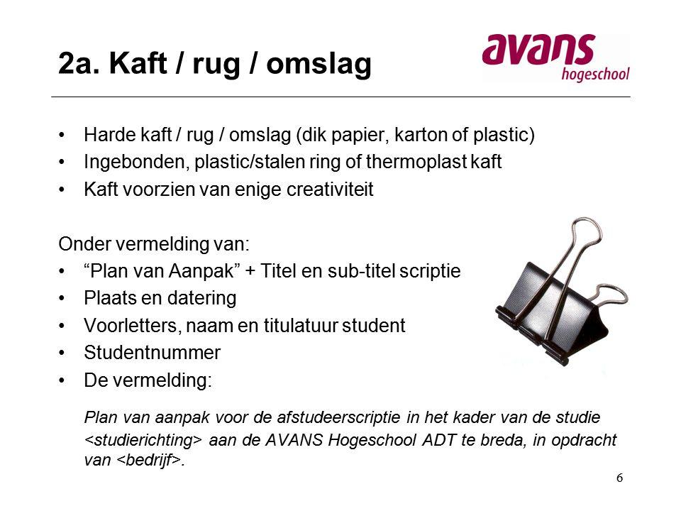 6 2a. Kaft / rug / omslag Harde kaft / rug / omslag (dik papier, karton of plastic) Ingebonden, plastic/stalen ring of thermoplast kaft Kaft voorzien