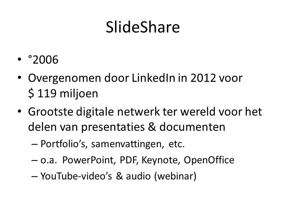 SlideShare Doelpubliek: – Oorspronkelijk enkel bedoeld voor bedrijven – Nu: breder doelpubliek – Niet meer alleen voor professionele doeleinden – Link met Facebook en LinkedIn