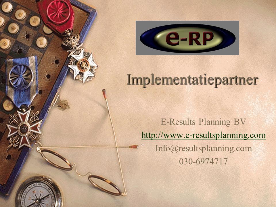 Implementatiepartner E-Results Planning BV http://www.e-resultsplanning.com Info@resultsplanning.com 030-6974717