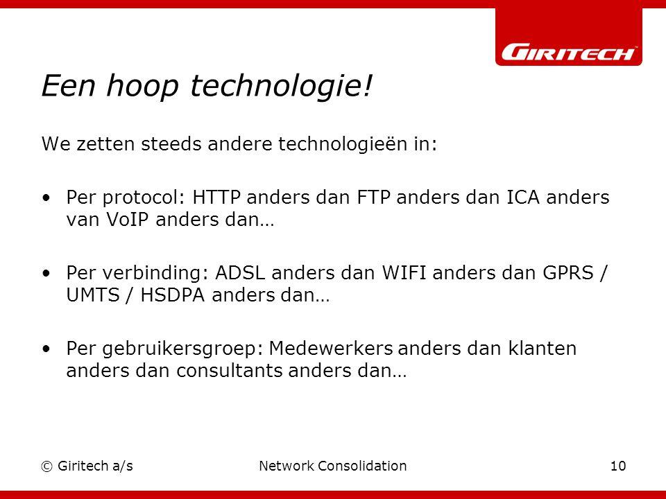 © Giritech a/sNetwork Consolidation10 Een hoop technologie.
