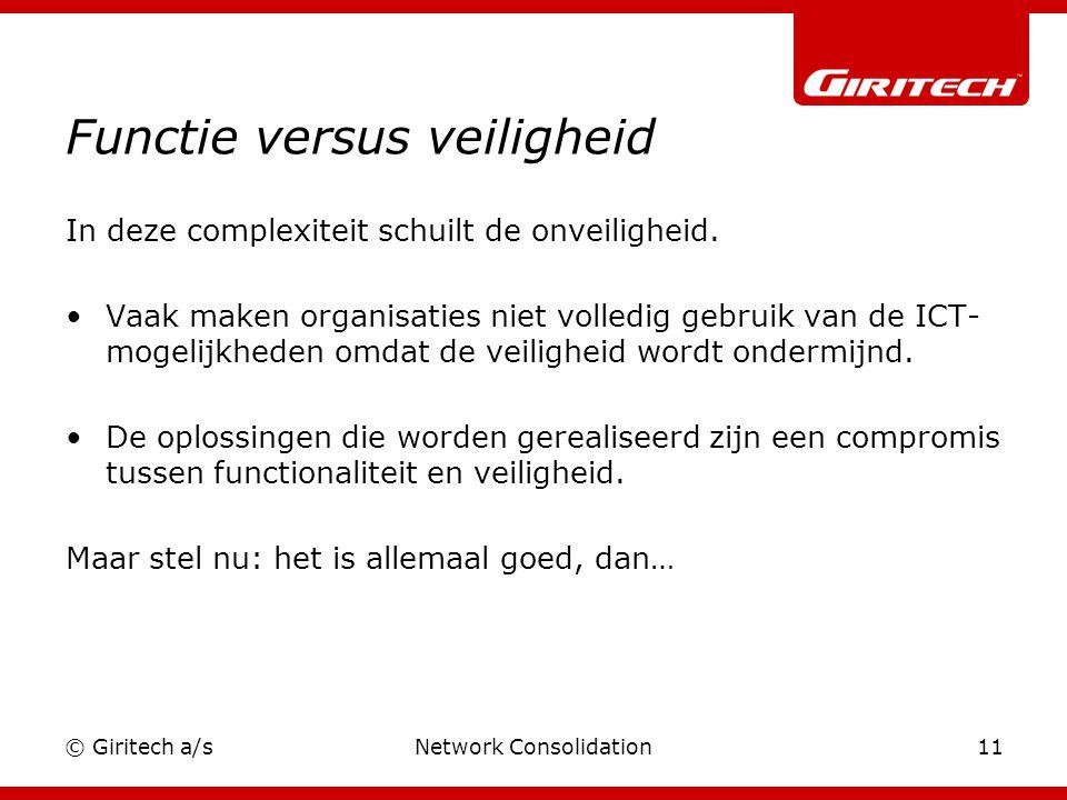 © Giritech a/sNetwork Consolidation11 Functie versus veiligheid In deze complexiteit schuilt de onveiligheid.