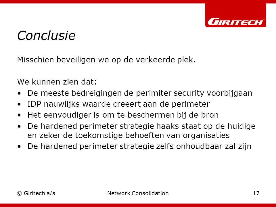 © Giritech a/sNetwork Consolidation17 Conclusie Misschien beveiligen we op de verkeerde plek.