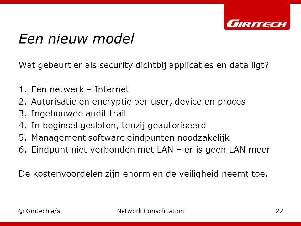 © Giritech a/sNetwork Consolidation22 Een nieuw model Wat gebeurt er als security dichtbij applicaties en data ligt.