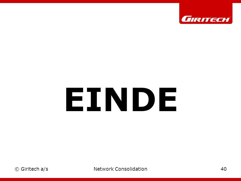© Giritech a/sNetwork Consolidation40 EINDE