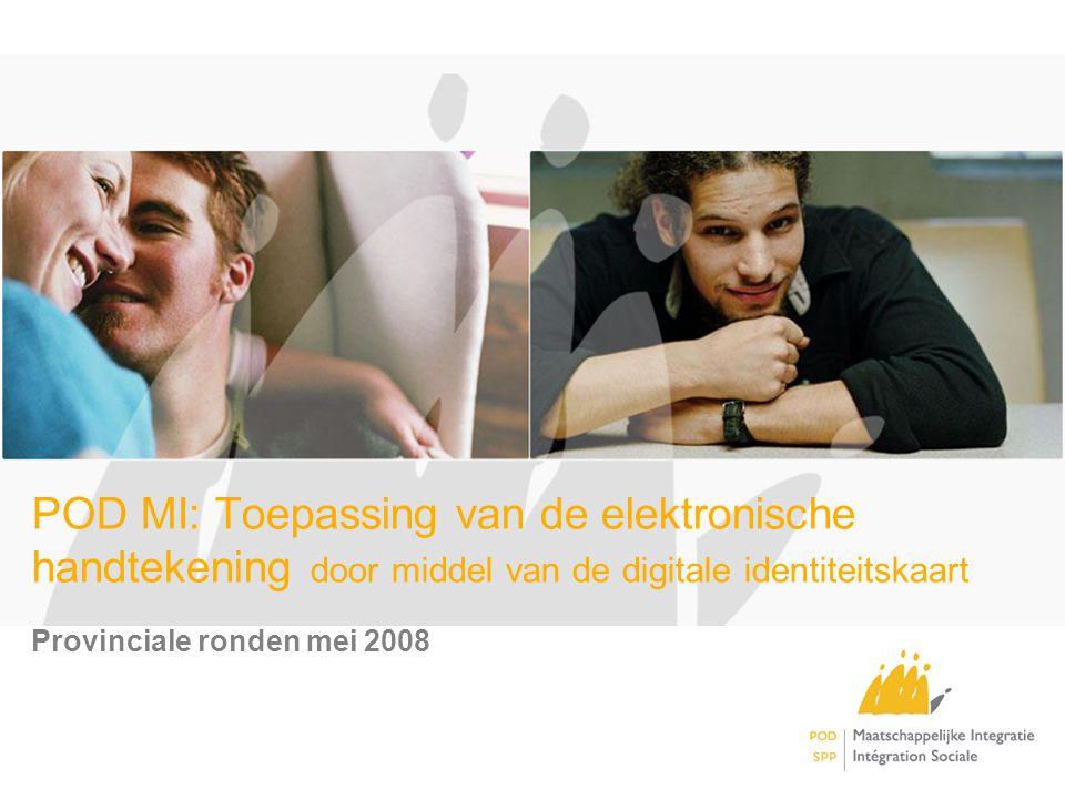 POD MI: Toepassing van de elektronische handtekening door middel van de digitale identiteitskaart Provinciale ronden mei 2008