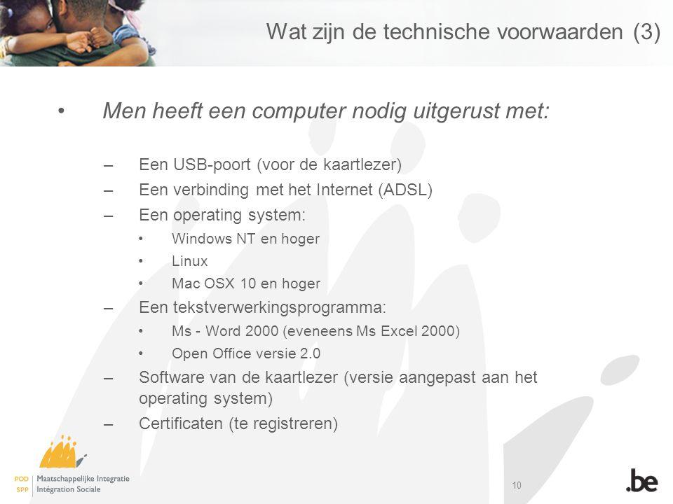 10 Wat zijn de technische voorwaarden (3) Men heeft een computer nodig uitgerust met: –Een USB-poort (voor de kaartlezer) –Een verbinding met het Internet (ADSL) –Een operating system: Windows NT en hoger Linux Mac OSX 10 en hoger –Een tekstverwerkingsprogramma: Ms - Word 2000 (eveneens Ms Excel 2000) Open Office versie 2.0 –Software van de kaartlezer (versie aangepast aan het operating system) –Certificaten (te registreren)