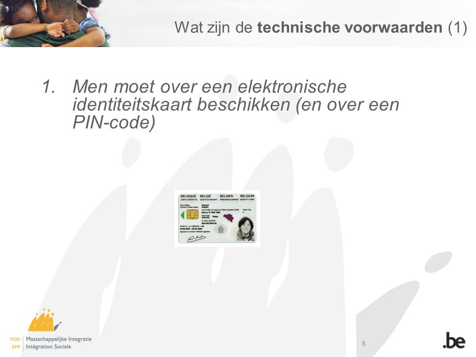 8 Wat zijn de technische voorwaarden (1) 1.Men moet over een elektronische identiteitskaart beschikken (en over een PIN-code)