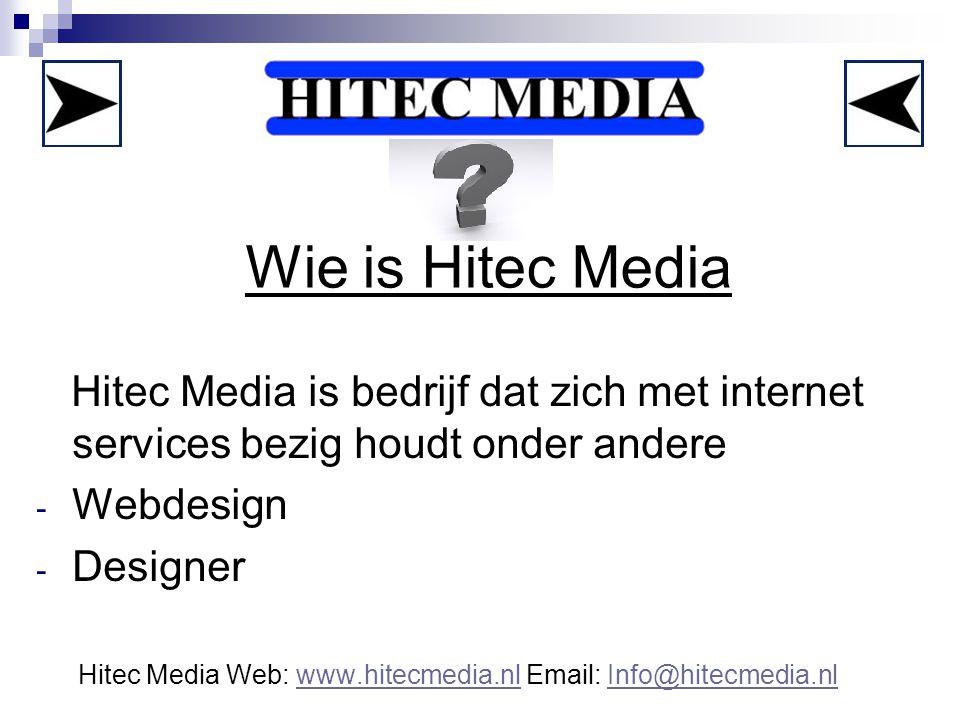 Wie is Hitec Media Hitec Media is bedrijf dat zich met internet services bezig houdt onder andere - Webdesign - Designer Hitec Media Web: www.hitecmed